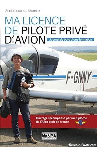 Ma Licence de Pilote Privé d'Avion - Journal de Bord d'une Formation d' Annie Lecompte-Monnier